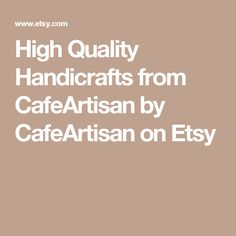 High Quality Handicrafts from CafeArtisan by CafeArtisan on Etsy
