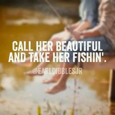 Call her beautiful and take her fishin' Sign Quotes, Faith Quotes, True Quotes, Fishing Life, Gone Fishing, Bass Fishing, Country Girl Quotes, Country Girls, Dangerous Love