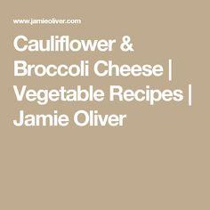 Cauliflower & Broccoli Cheese | Vegetable Recipes | Jamie Oliver