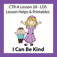 CTR A - Lesson 28 I Can Be Kind Lesson ideas, helps, and printables