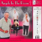 The Ministry of Brother Jay, Vol. III: Angels in the Room [CD]