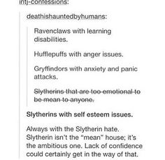 I'm a Slytherin with hard to treat depression that causes me to be perpetually exhausted and has taken away all my ambition. There is not a strong enough word to convey the frustration that causes.