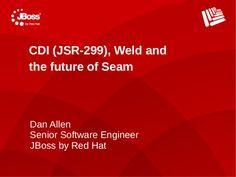 CDI, Weld and the future of Seam by Dan Allen via slideshare