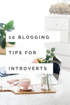 10 Blogging Tips for Introverts