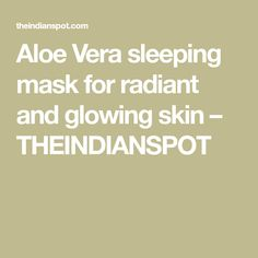 Aloe Vera sleeping mask for radiant and glowing skin – THEINDIANSPOT
