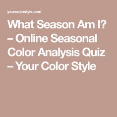 What Season Am I? – Online Seasonal Color Analysis Quiz – Your Color Style