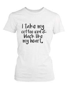 I Take My Coffee Iced and Black Like My Heart Cute Women's T-Shirt Funny Shirt
