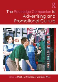 McAllister, Matthew P, and Emily West. The Routledge Companion to Advertising and Promotional Culture. , 2013. Print.