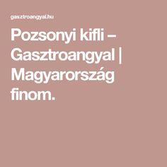 Pozsonyi kifli – Gasztroangyal | Magyarország finom.