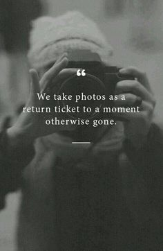 """We take photos as a return ticket..."""