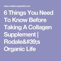 6 Things You Need To Know Before Taking A Collagen Supplement | Rodale's Organic Life
