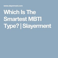 Smartest MBTI Type? #INTP and #INTJ for the win. Not a shock ;)
