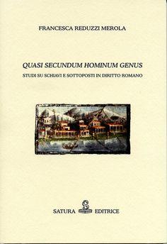 Quasi secundum hominum genus : studi su schiavi e sottoposti in diritto romano / Francesca Reduzzi Merola. - 2014