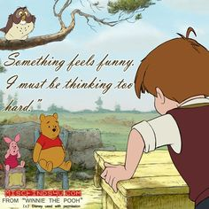 "Winnie the Pooh Movie Quote:  ""Something Feels Funny. I must be thinking too hard."""
