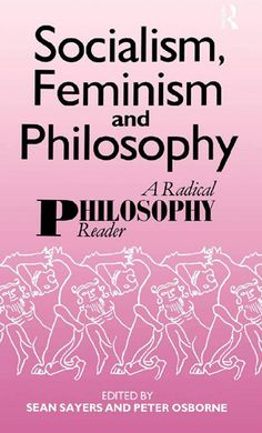 """Socialism, feminism and philosophy: a radical philosophy reader"" edited by Sean Sayers and Peter Osborne ; with an introduction by Christopher J. Arthur.  Available via Dawsonera books."