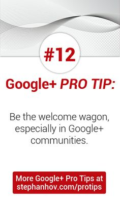 #stephanhovprotip   Google+ Pro Tip #12: Be the welcome wagon, especially in Google+ communities. Ask people to introduce themselves on your own Google+ posts. Get more Pro Tips at stephanhov.com/protips