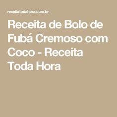 Receita de Bolo de Fubá Cremoso com Coco - Receita Toda Hora