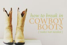 Tips on how to break in your cowboy boots » Bo and Belle