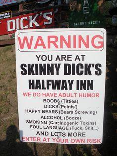 Skinny Dicks Halfway Inn Fairbanks Alaska....I lived in Fairbanks for a while....and they ain't lyin'.....LOL.