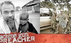 Machine Gun Preacher.  Please see the movie & Support his cause...SAVING CHILDREN!