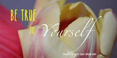Be True to Yourself! #affirmation #90InspirationalSeconds www.meditationsimple.com