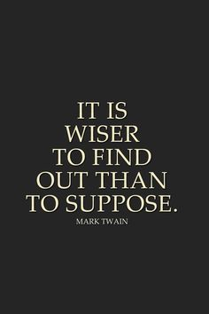 It is wiser to find out than to suppose. Tap to see more Inspirational Quotes That Inspire Living A Life with Wisdom. Quotable Quotes, Wisdom Quotes, Words Quotes, Motivational Quotes, Life Quotes, Inspirational Quotes, Sayings, Budist Quotes, Mark Twain Quotes Life