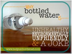 Body Unburdened | Why bottled water is unhealthy, environmentally unfriendly, and a joke | http://bodyunburdened.com