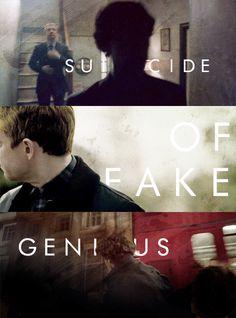 "More like ""Fake Suicide of Genius."" I believe in Sherlock Holmes."