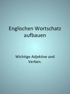 Englisch Lernen Wortschatz Und Vokabeln Wichtige Englische Adjektive Und Verben Fur Personenbeschreibungen Englisch Sprechen