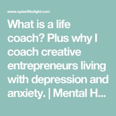What is a life coach? Plus why I coach creative entrepreneurs living with depression and anxiety. | Mental Health Blog, SPIESFitToFight