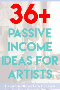 36+ Passive Income Ideas for Artists - creating beautifully