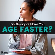Thoughts make you age - Dr. Axe http://www.draxe.com #health #natural #holistic