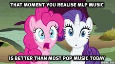 It's True. Like really true. Half of the music i sing and listen to is mlp. Mlp should eb a type of music genre!!