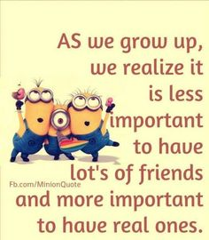 Real ones..........think about it for a minute.....what does it mean to have real friends.......