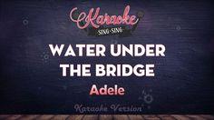 Adele - Water Under the Bridge (Karaoke Version)