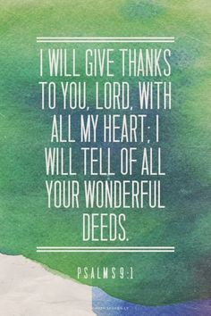 I will give thanks to you, LORD, with all my heart; I will tell of all your wonderful deeds. - Psalms 9:1 | made with Spoken.ly