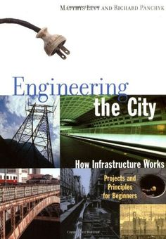 Engineering the City: How Infrastructure Works, Projects and Principles for Beginners - http://www.quantity-takeoff.com/engineering-the-city-how-infrastructure-works-projects-and-principles-for-beginners.htm