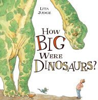 How Big Were Dinosaurs by Lita Judge -- Prairie Bud 2015-16 Nominee