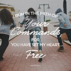 I run in the path of your commands, for you have set my heart free. - Psalm 119:32 (World English Bible)