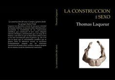 """""""LA CONSTRUCCIÓN DEL SEXO.Cuerpo y género desde los griegos hasta Freud"""" Thomas Laqueur."""