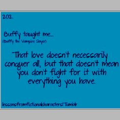 ..love doesn't necessarily conquer all, but that doesn't mean you don't fight it with everything you have. <3