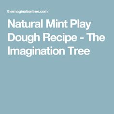 Natural Mint Play Dough Recipe - The Imagination Tree