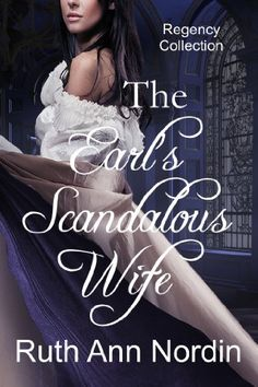 The Earl's Scandalous Wife (Marriage by Scandal Book 4) by Ruth Ann Nordin