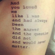 """And you loved me like I was & had always been the answer & the question did not & would never matter."""