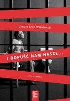 """Krytycznym okiem: """"I odpuść nam nasze..."""" Janusz L. Wiśniewski"""