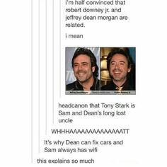 TONY STARK IS THE WINCHESTER BOYS LONG LOST UNCLE. THIS IS A PSA.