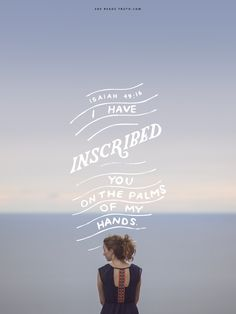 Behold, I have graven thee upon the palms of my hands; thy walls are continually before me.  Isaiah 49:16 King James Version (KJV)