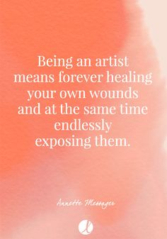 """""""Being an artist means forever healing your own wounds and at the same time endlessly exposing them. Wife Quotes, Wisdom Quotes, Happiness Quotes, Friend Quotes, Quotes Quotes, Inspirational Quotes For Women, Meaningful Quotes, Art Quotes Artists, Best Friendship Quotes"""