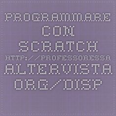 Programmare_con_Scratch http://professoressa.altervista.org/Dispense_I/Programmare_con_Scratch.pdf