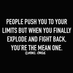 People push you. Serious Quotes, Cool Words, Rebel, Me Quotes, Cards Against Humanity, Lol, Relationship, Sayings, Meanie
